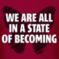 We are all in a state of Becoming…Men's T-Shirt