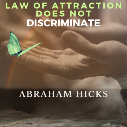 Law of Attraction does not discriminate