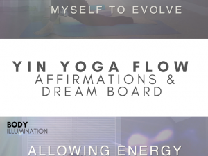 YIN YOGA FLOW FOR WELLNESS IN THE BODY WITH POSITIVE AFFIRMATIONS AND DREAM BOARD